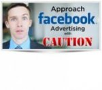 Approach Facebook Advertising with Caution…
